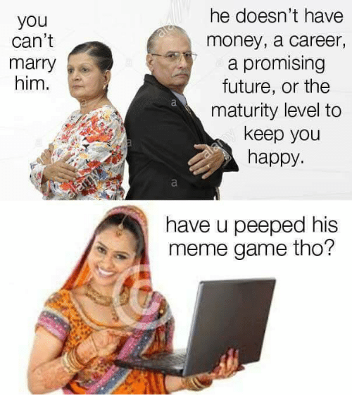 Meme Game: he doesn't have  money, a career,  a promising  future, or the  maturity level to  keep you  happy  you  can't  marry  him.  have u peeped his  meme game tho?