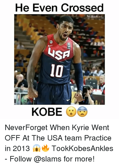 Memes, Cross, and Kobe: He Even Crossed  WSA  KOBE NeverForget When Kyrie Went OFF At The USA team Practice in 2013 😱🔥 TookKobesAnkles - Follow @slams for more!