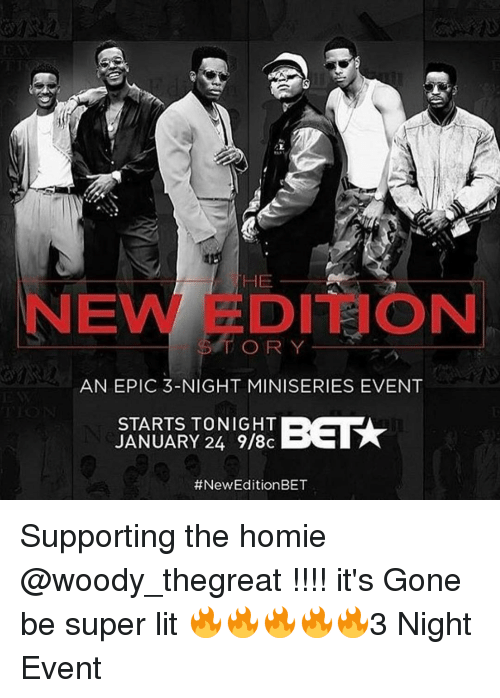 New Edition Bet: HE  EVN DITION  ORY  AN EPIC 3-NIGHT MINISERIES EVENT  STARTS TONIGHT  JANUARY 24 9/8c  #New Edition BET Supporting the homie @woody_thegreat !!!! it's Gone be super lit 🔥🔥🔥🔥🔥3 Night Event