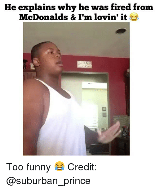 Funny, McDonalds, and Memes: He explains why he was fired from  McDonalds & I'm lovin' it  Kiss Too funny 😂 Credit: @suburban_prince