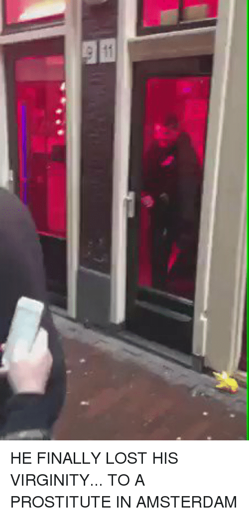prostitutes: HE FINALLY LOST HIS VIRGINITY... TO A PROSTITUTE IN AMSTERDAM