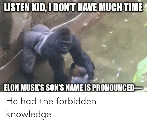 He Had: He had the forbidden knowledge