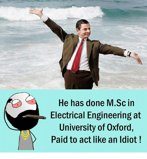 electrical engineer: He has done M.Sc in  Electrical Engineering at  University of Oxford,  Paid to act like an Idiot