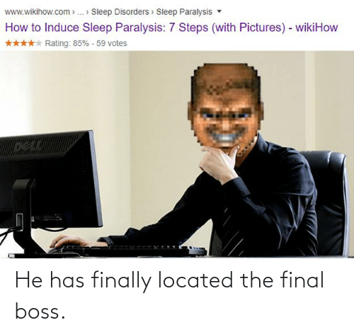 Final boss: He has finally located the final boss.