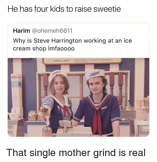 Ice Cream, Kids, and Dank Memes: He has four kids to raise sweetie  Harim @ohemeh6611  Why is Steve Harrington working at an ice  cream shop Imfaooo0  Hosuleed C  FLAVOR OF THE MONTH That single mother grind is real