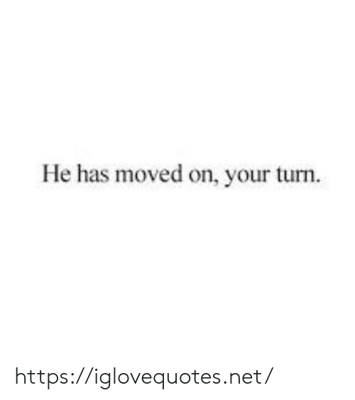 Moved On: He has moved on, your turn https://iglovequotes.net/