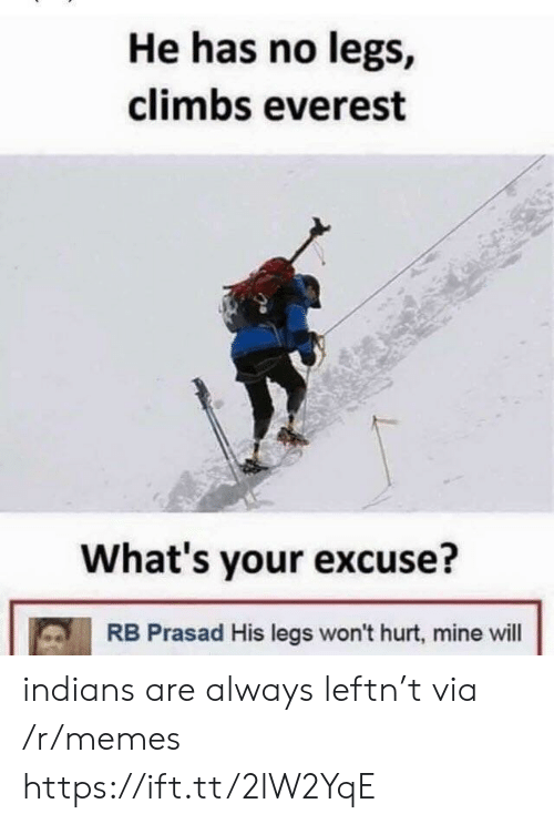 Whats Your Excuse: He has no legs,  climbs everest  What's your excuse?  RB Prasad His legs won't hurt, mine will indians are always leftn't via /r/memes https://ift.tt/2lW2YqE