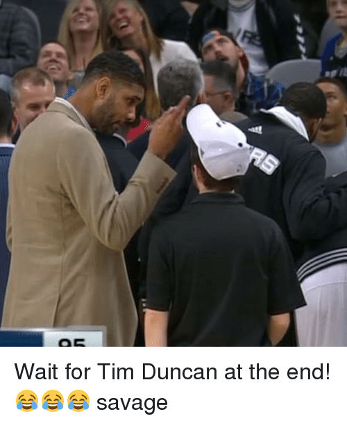 Tim Duncan: he is  05 Wait for Tim Duncan at the end! 😂😂😂 savage