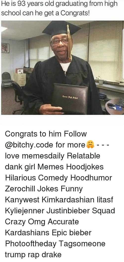 Crazy, Dank, and Drake: He is 93 years old graduating from high  school can he get a Congrats! Congrats to him Follow @bitchy.code for more🤗 - - - love memesdaily Relatable dank girl Memes Hoodjokes Hilarious Comedy Hoodhumor Zerochill Jokes Funny Kanywest Kimkardashian litasf Kyliejenner Justinbieber Squad Crazy Omg Accurate Kardashians Epic bieber Photooftheday Tagsomeone trump rap drake