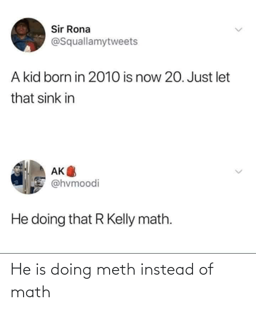 Instead Of: He is doing meth instead of math