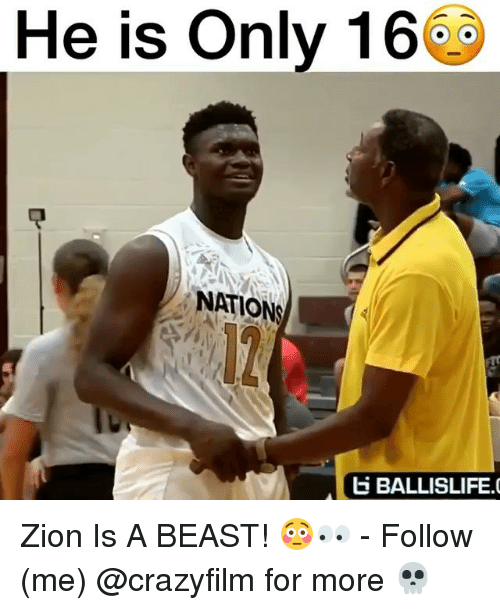 Memes, 🤖, and Beast: He is Only 16@0  NATION  BALLISLIFE. Zion Is A BEAST! 😳👀 - Follow (me) @crazyfilm for more 💀