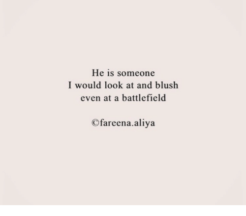 Battlefield: He is someone  I would look at and blush  even at a battlefield  Ofareena.aliya