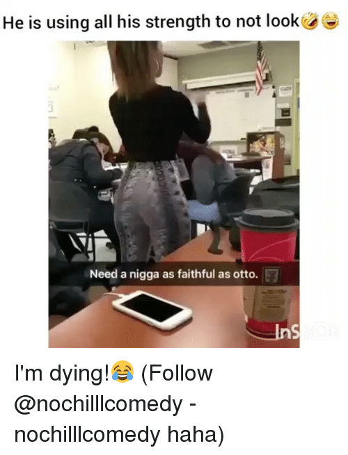 Memes, Haha, and 🤖: He is using all his strength to not look  3  Need a nigga as faithful as otto.  nS I'm dying!😂 (Follow @nochilllcomedy - nochilllcomedy haha)