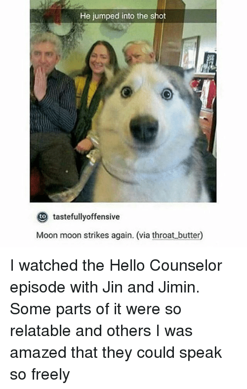 Hello, Memes, and Moon: He jumped into the shot  tastefullyoffensive  Moon moon strikes again. (via throat butter I watched the Hello Counselor episode with Jin and Jimin. Some parts of it were so relatable and others I was amazed that they could speak so freely
