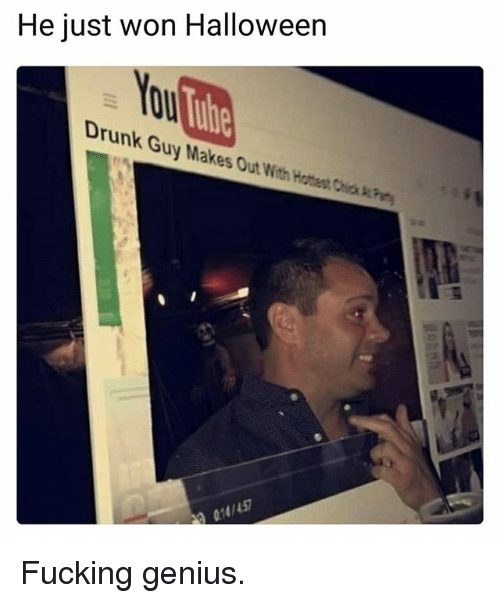 drunk guy: He just won Halloween  Drunk Guy Makes Out With Hotest Chia  2S  014/45 Fucking genius.