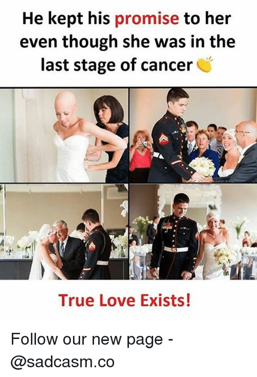Love, Memes, and True: He kept his promise to her  even though she was in the  last stage of cancer  iit  True Love Exists! Follow our new page - @sadcasm.co