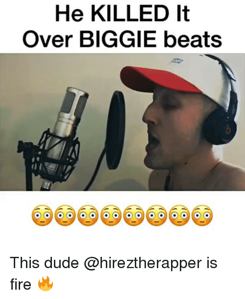 Dude, Fire, and Memes: He KILLED It  Over BIGGIE beats This dude @hireztherapper is fire 🔥