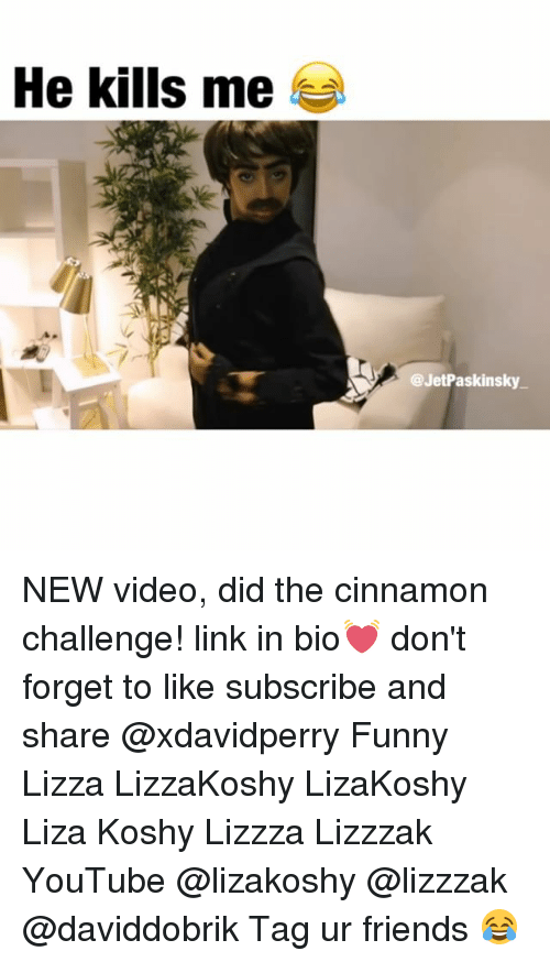 Liza Koshy: He kills me  @JetPaskinsky NEW video, did the cinnamon challenge! link in bio💓 don't forget to like subscribe and share @xdavidperry Funny Lizza LizzaKoshy LizaKoshy Liza Koshy Lizzza Lizzzak YouTube @lizakoshy @lizzzak @daviddobrik Tag ur friends 😂
