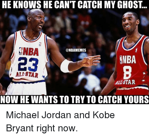 All Star, Kobe Bryant, and Michael Jordan: HE KNOWS HE CAN'T CATCH MY GHOST...  NBA  @NBAMEMES  NBA  23  ALL STAR  ALLSTAR  NOW HE WANTS TO TRY TO CATCH YOURS Michael Jordan and Kobe Bryant right now.
