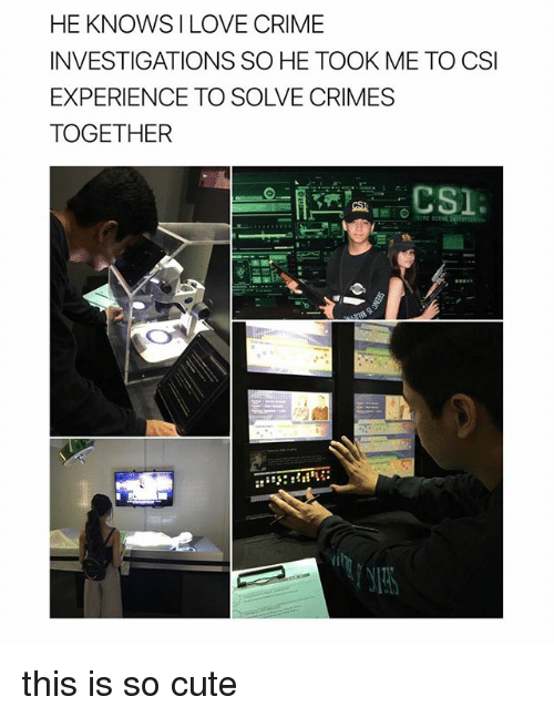 Crime, Cute, and Love: HE KNOWSI LOVE CRIME  INVESTIGATIONS SO HE TOOK ME TO CSI  EXPERIENCE TO SOLVE CRIMES  TOGETHER this is so cute