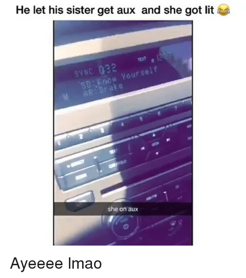 Ayeeee: He let his sister get aux and she got lit  syNC 032  yourself  she on aux Ayeeee lmao