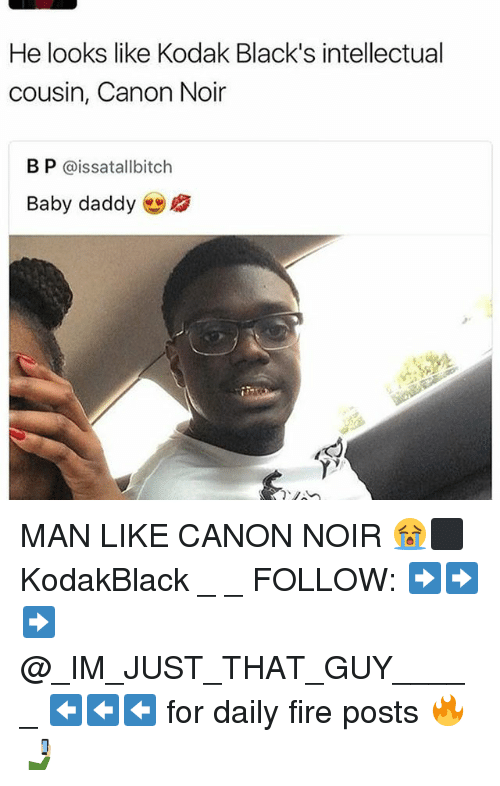 Baby Daddy, Fire, and Memes: He looks like Kodak Black's intellectual  cousin, Canon Noir  B P  @issatallbitch  Baby daddy MAN LIKE CANON NOIR 😭⬛ KodakBlack _ _ FOLLOW: ➡➡➡@_IM_JUST_THAT_GUY_____ ⬅⬅⬅ for daily fire posts 🔥🤳🏼