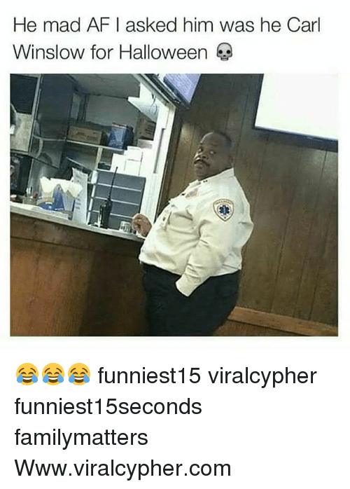Af, Funny, and Halloween: He mad AF I asked him was he Carl  Winslow for Halloween  本 😂😂😂 funniest15 viralcypher funniest15seconds familymatters Www.viralcypher.com