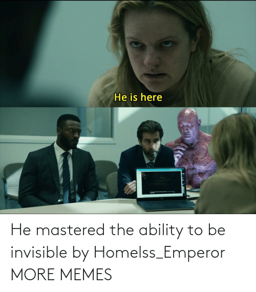 Ability: He mastered the ability to be invisible by Homelss_Emperor MORE MEMES