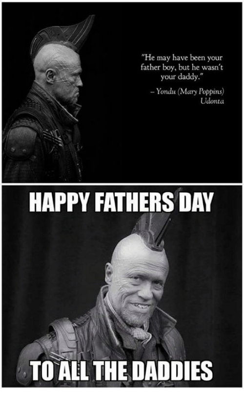 "Fathers Day, Memes, and Happy: ""He may have been your  father boy, but he wasn't  your daddy.  Yondu (Mary Poppins)  onta  HAPPY FATHERS DAY  TO ALL THE DADDIES"