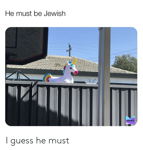 Jewish Memes: He must be Jewish  MEMES I guess he must