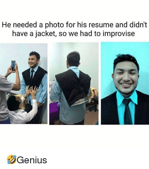 Memes, Resume, and 🤖: He needed a photo for his resume and didn't  have a jacket, so we had to improvise 🤣Genius