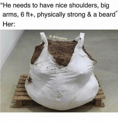 "Beard, Memes, and Strong: ""He needs to have nice shoulders, big  arms, 6 ft+, physically strong & a beard""  Her  10: ⓗthegainz"