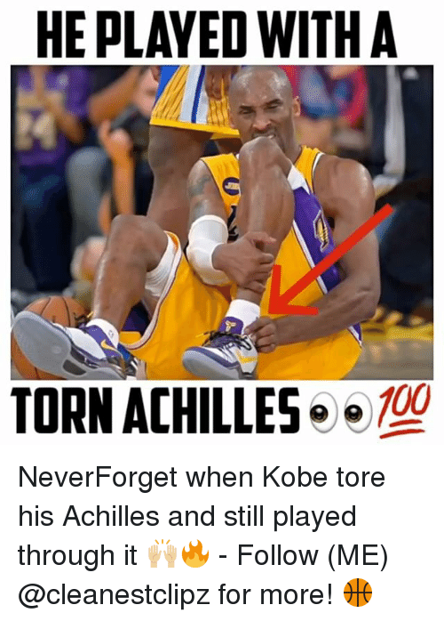 Achille: HE PLAYED WITH A  e e 00  TORN ACHILLES NeverForget when Kobe tore his Achilles and still played through it 🙌🏼🔥 - Follow (ME) @cleanestclipz for more! 🏀