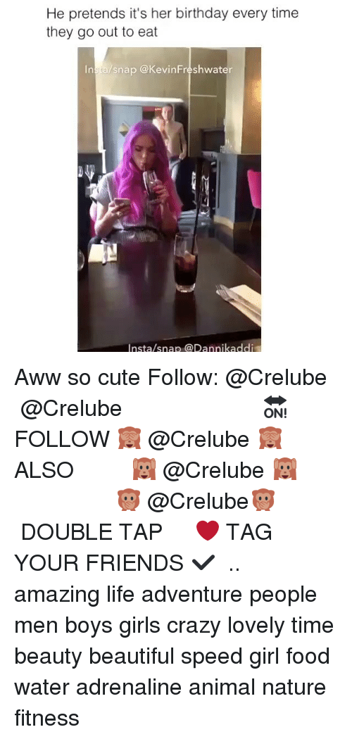 Aww, Beautiful, and Birthday: He pretends it's her birthday every time  they go out to eat  Insta/snap @KevinFreshwater  Insta/snap @Dannikaddi Aww so cute Follow: @Crelube ⠀⠀⠀⠀ ⠀@Crelube ⠀⠀⠀⠀ ⠀⠀ ⠀⠀⠀⠀⠀ ⠀⠀🔛FOLLOW 🙈 @Crelube 🙈 ⠀⠀⠀⠀ ⠀⠀⠀⠀⠀⠀ALSO ⠀ 🙉 @Crelube 🙉 ⠀ ⠀⠀ ⠀ ⠀ ⠀ ⠀ ⠀ ⠀⠀⠀⠀⠀ 🙊 @Crelube🙊 ⠀⠀⠀⠀ ⠀ ⠀⠀⠀⠀ DOUBLE TAP ❤️ TAG YOUR FRIENDS ✔️ ⠀⠀⠀⠀ .. amazing life adventure people men boys girls crazy lovely time beauty beautiful speed girl food water adrenaline animal nature fitness