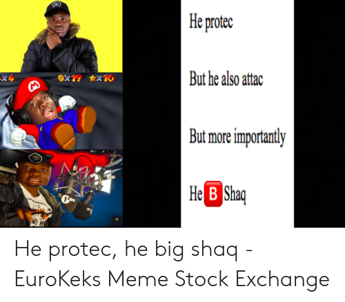 Meme, Shaq, and Big: He protec  But he also attac  ex1 X10  R4  But more importantly  He B Shaq He protec, he big shaq - EuroKeks Meme Stock Exchange