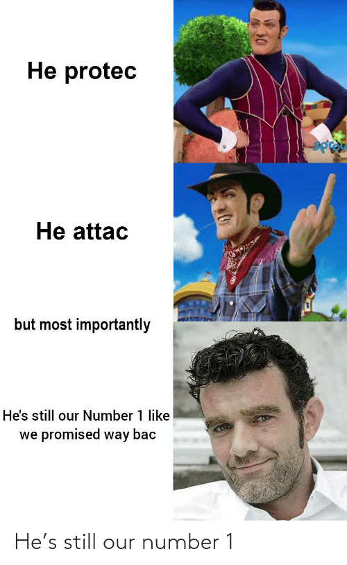 Number 1: He protec  He attac  but most importantly  He's still our Number 1 like  we promised way bac  30 He's still our number 1