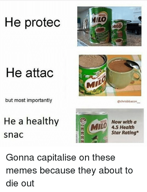 ñO: He protec  MILO  MILO  He attac  MI  but most importantly  @chrisbbacon  He a healthy Meah  Now with a  O 4.5 Health  Star Rating  snac Gonna capitalise on these memes because they about to die out