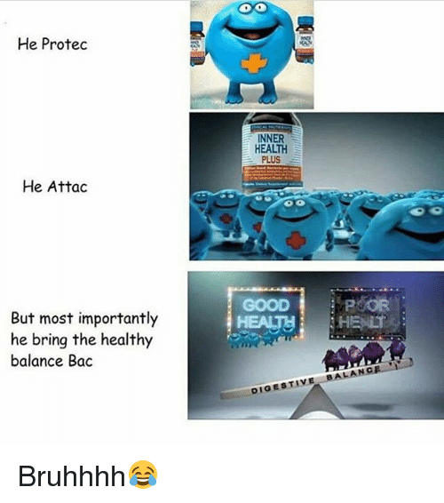 Memes, Good, and 🤖: He Protec  NNER  HEALTH  PLUS  He Attac  GOOD  But most importantly  he bring the healthy  balance Bac  HE  DIGESTIVE BALANC Bruhhhh😂