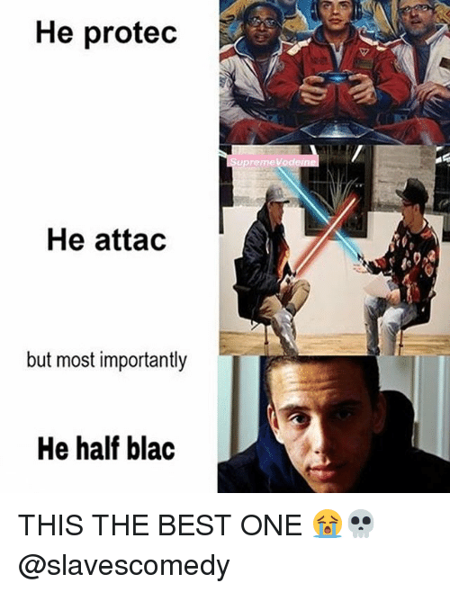 Memes, Best, and 🤖: He protec  SupremeVode  He attac  but most importantly  He half blac THIS THE BEST ONE 😭💀 @slavescomedy