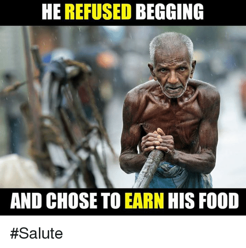 Memes, 🤖, and Refused: HE REFUSED BEGGING  AND CHOSE TO EARN HIS FO0D #Salute