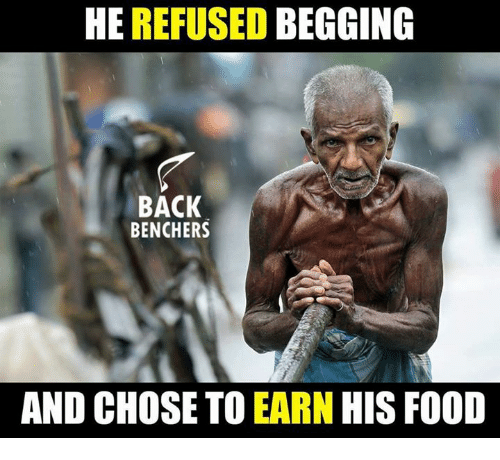 Memes, Back, and 🤖: HE REFUSED BEGGING  BACK  BENCHERS  AND CHOSE TO EARN HIS FO0D