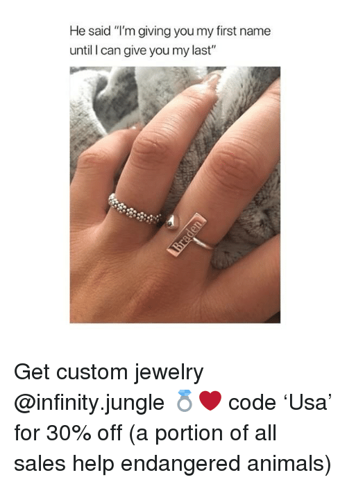 "Animals, Help, and Infinity: He said ""I'm giving you my first name  until I can give you my last"" Get custom jewelry @infinity.jungle 💍❤️ code 'Usa' for 30% off (a portion of all sales help endangered animals)"