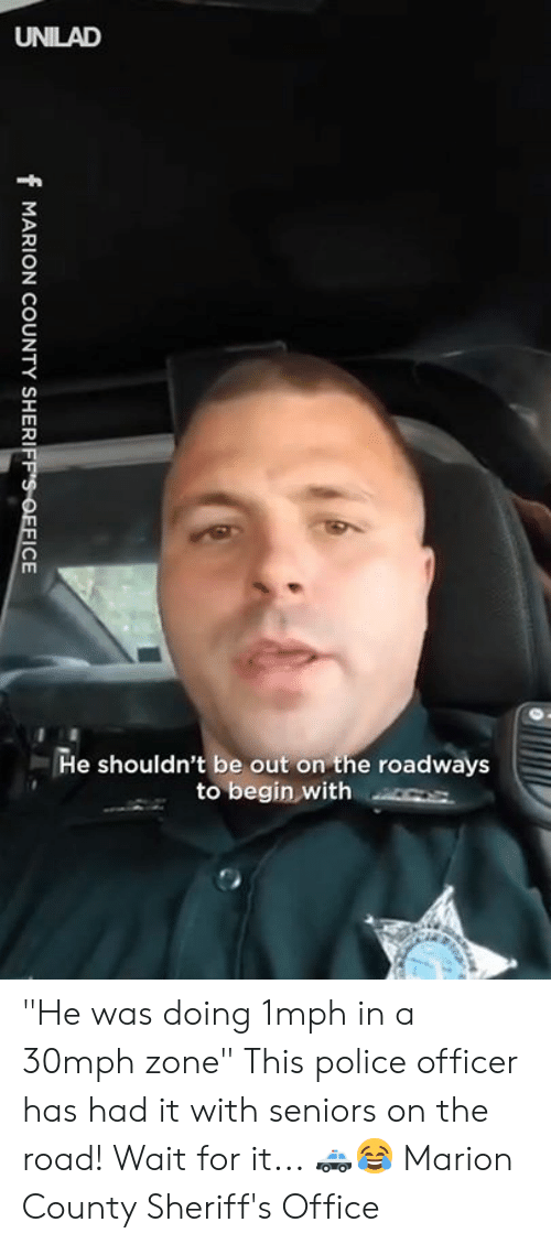 "On the Road: He shouldn't be out on the roadways  to begin with s ""He was doing 1mph in a 30mph zone"" This police officer has had it with seniors on the road! Wait for it... 🚓😂  Marion County Sheriff's Office"