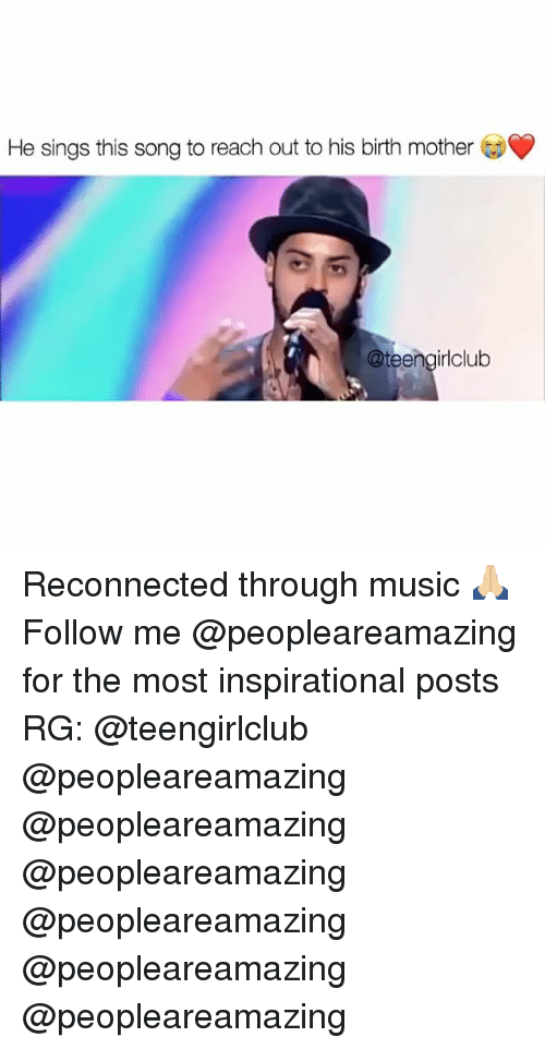 Memes, Music, and 🤖: He sings this song to reach out to his birth mother  irlclub Reconnected through music 🙏🏼 Follow me @peopleareamazing for the most inspirational posts RG: @teengirlclub @peopleareamazing @peopleareamazing @peopleareamazing @peopleareamazing @peopleareamazing @peopleareamazing
