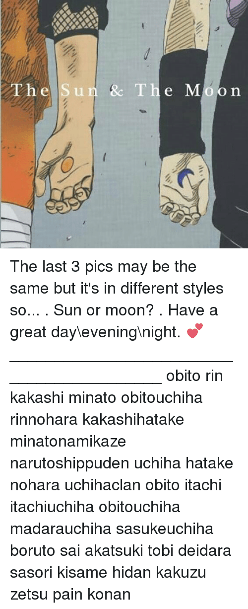 Mooned: he Sun & The Mo on The last 3 pics may be the same but it's in different styles so... . Sun or moon? . Have a great day\evening\night. 💕 __________________________________________ obito rin kakashi minato obitouchiha rinnohara kakashihatake minatonamikaze narutoshippuden uchiha hatake nohara uchihaclan obito itachi itachiuchiha obitouchiha madarauchiha sasukeuchiha boruto sai akatsuki tobi deidara sasori kisame hidan kakuzu zetsu pain konan