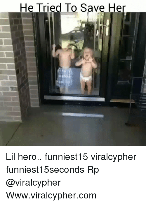 Funny, Hero, and Her: He Tried To Save Her Lil hero.. funniest15 viralcypher funniest15seconds Rp @viralcypher Www.viralcypher.com