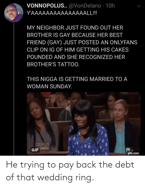 wedding ring: He trying to pay back the debt of that wedding ring.