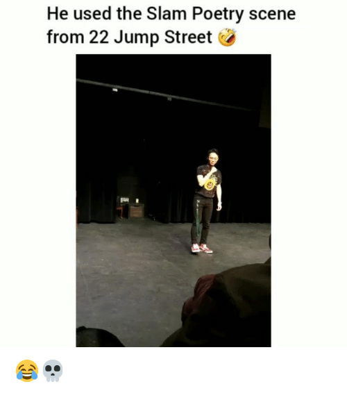 Funny, Poetry, and Slam: He used the Slam Poetry scene  from 22 Jump Street ( 😂💀