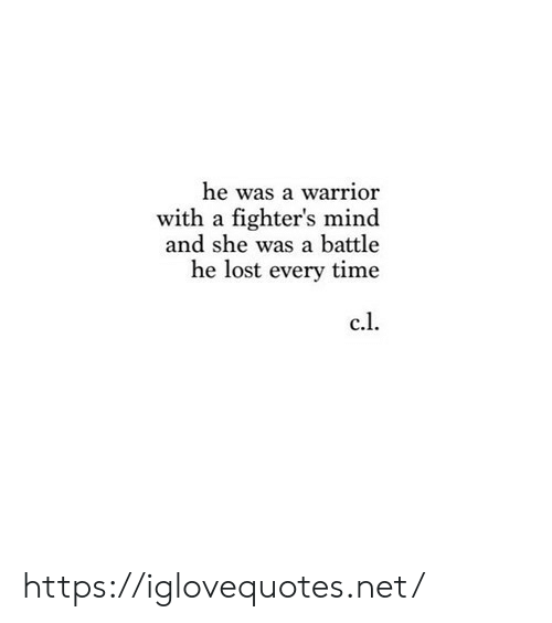 warrior: he was a warrior  with a fighter's mind  and she was a battle  he lost every time  c.l https://iglovequotes.net/