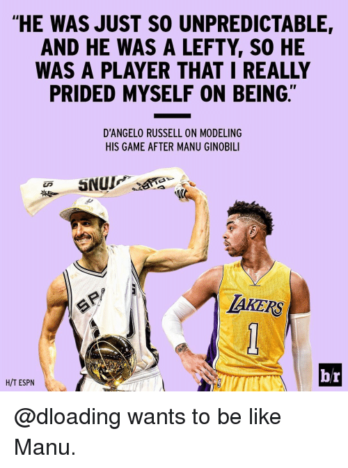 "Espn, Manu Ginobili, and Sports: ""HE WAS JUST SO UNPREDICTABLE,  AND HE WAS A LEFTY SO HE  WAS A PLAYER THAT I REALLY  PRIDED MYSELF ON BEING.  D'ANGELO RUSSELL ON M0DELING  HIS GAME AFTER MANU GINOBILI  AKERS  br  H/T ESPN @dloading wants to be like Manu."